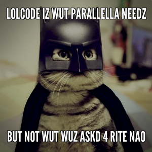 LOLCODE is what Parallella needs...But not what was asked for right now